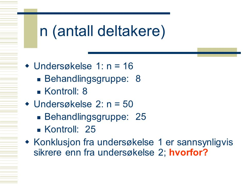 n (antall deltakere)  Undersøkelse 1: n = 16  Behandlingsgruppe: 8  Kontroll: 8  Undersøkelse 2: n = 50  Behandlingsgruppe: 25  Kontroll: 25  K