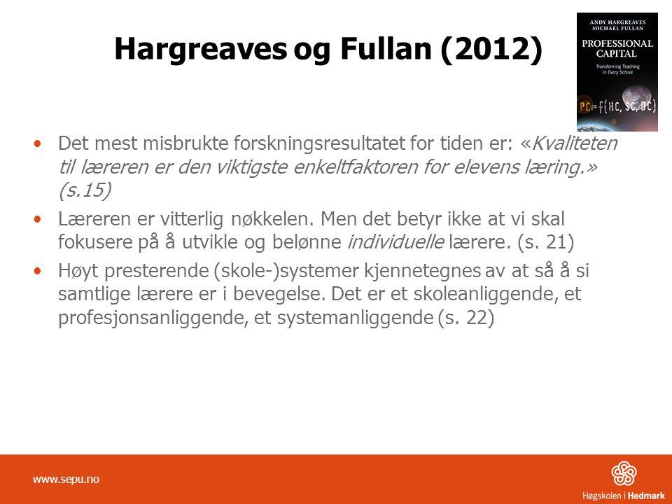 Hargreaves og Fullan (2012) •Det mest misbrukte forskningsresultatet for tiden er: «Kvaliteten til læreren er den viktigste enkeltfaktoren for elevens læring.» (s.15) •Læreren er vitterlig nøkkelen.