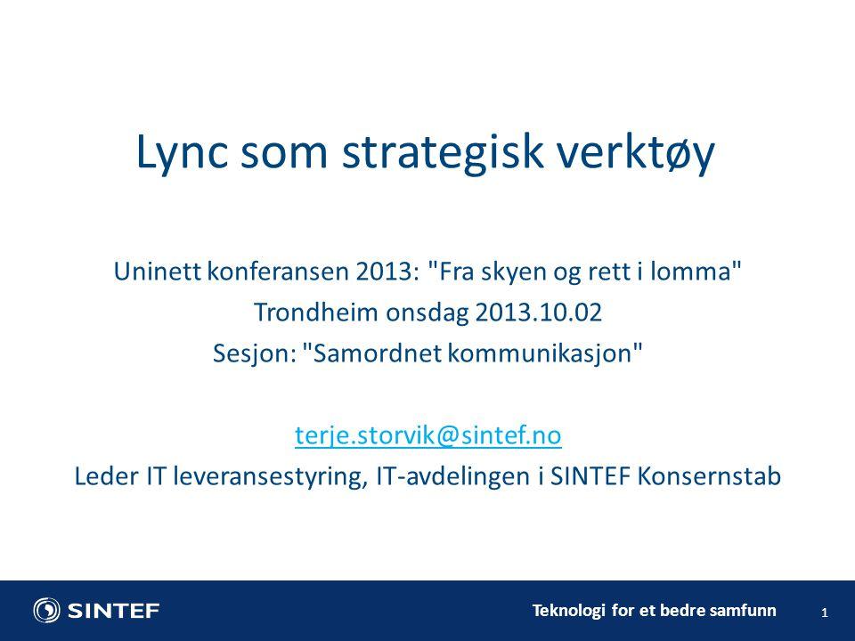 Teknologi for et bedre samfunn 2 • Forventes det da et top-down resonnement der det er konsistent mapping mellom SINTEFs visjon, hovedmål, hovedstrategi, delstrategier osv – altså i forretningsstrategien til SINTEF - og ikke minst hvordan Lync som verktøy er forankret og understøttet i SINTEFs IT-strategi.
