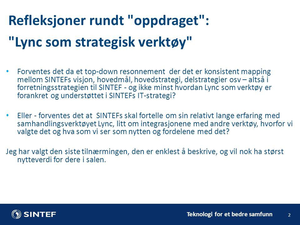 Teknologi for et bedre samfunn 2 • Forventes det da et top-down resonnement der det er konsistent mapping mellom SINTEFs visjon, hovedmål, hovedstrate