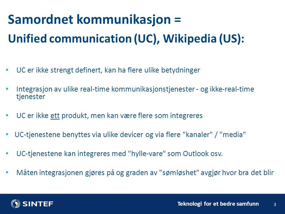 Teknologi for et bedre samfunn 3 • UC er ikke strengt definert, kan ha flere ulike betydninger • Integrasjon av ulike real-time kommunikasjonstjeneste