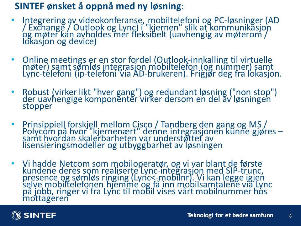 Teknologi for et bedre samfunn 8 SINTEF ønsket å oppnå med ny løsning: • Integrering av videokonferanse, mobiltelefoni og PC-løsninger (AD / Exchange