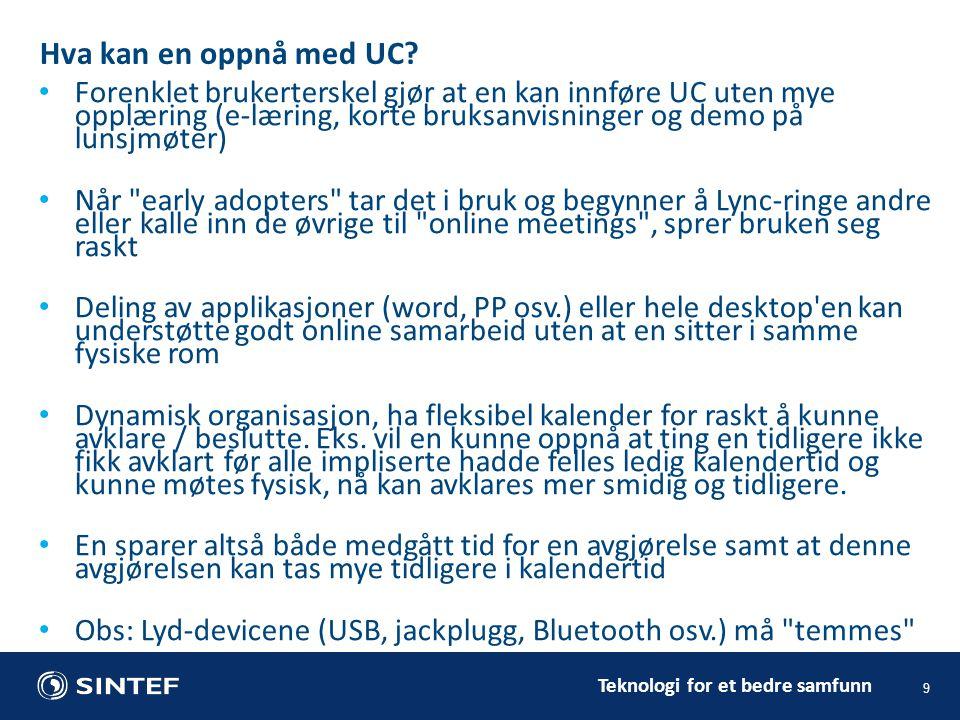 Teknologi for et bedre samfunn 9 Hva kan en oppnå med UC? • Forenklet brukerterskel gjør at en kan innføre UC uten mye opplæring (e-læring, korte bruk