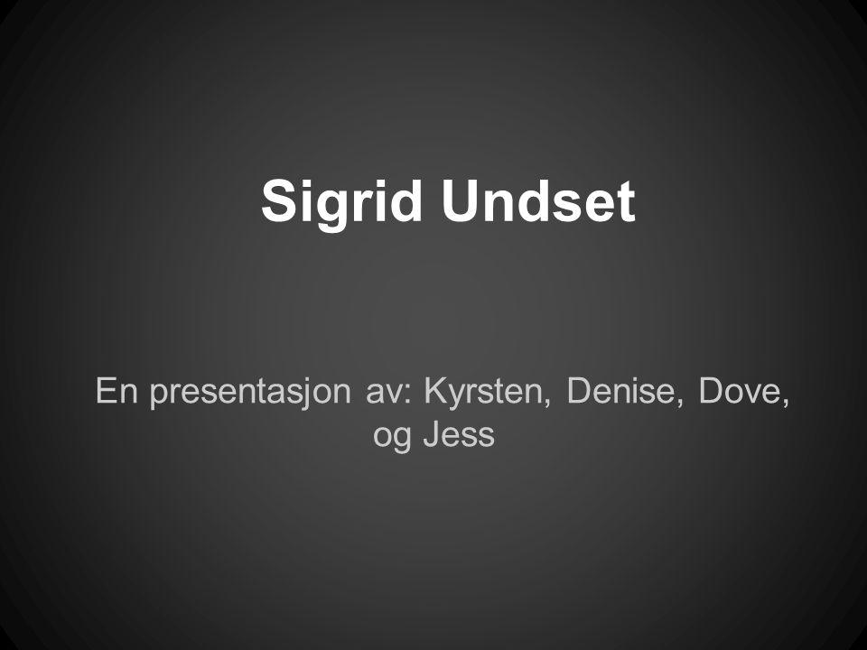 Sigrid Undset En presentasjon av: Kyrsten, Denise, Dove, og Jess