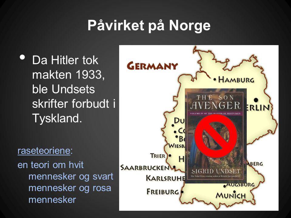 Påvirket på Norge • Da Hitler tok makten 1933, ble Undsets skrifter forbudt i Tyskland. raseteoriene: en teori om hvit mennesker og svart mennesker og