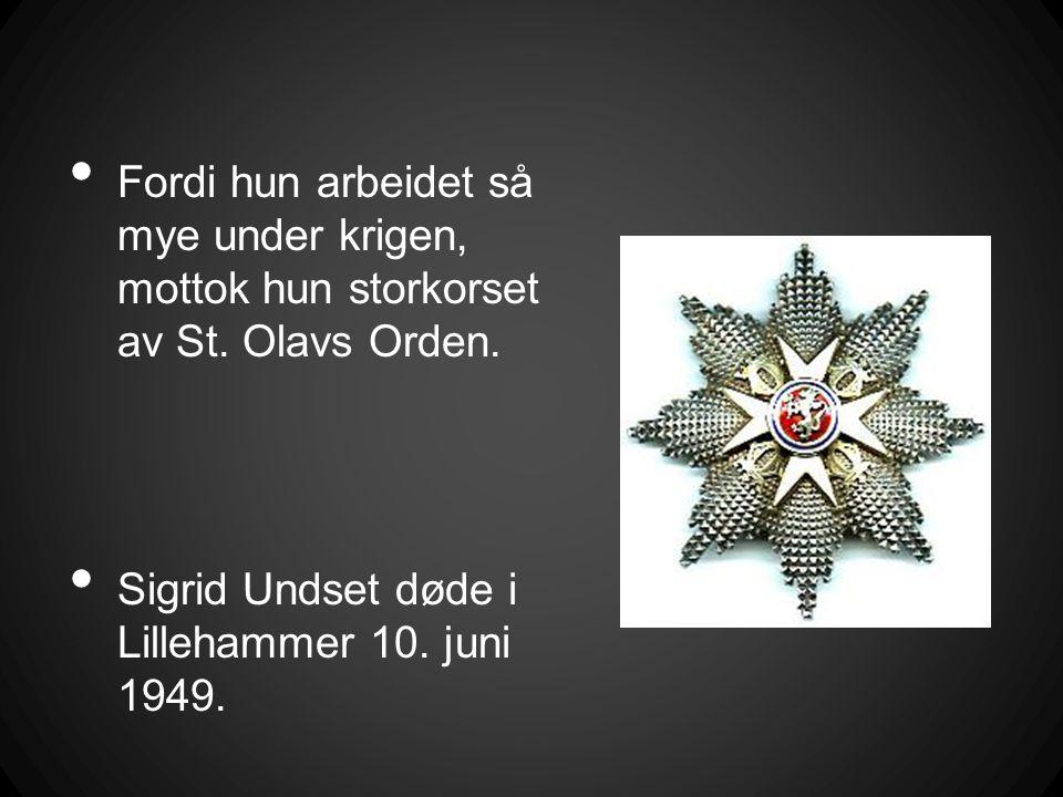 • Fordi hun arbeidet så mye under krigen, mottok hun storkorset av St. Olavs Orden. • Sigrid Undset døde i Lillehammer 10. juni 1949.