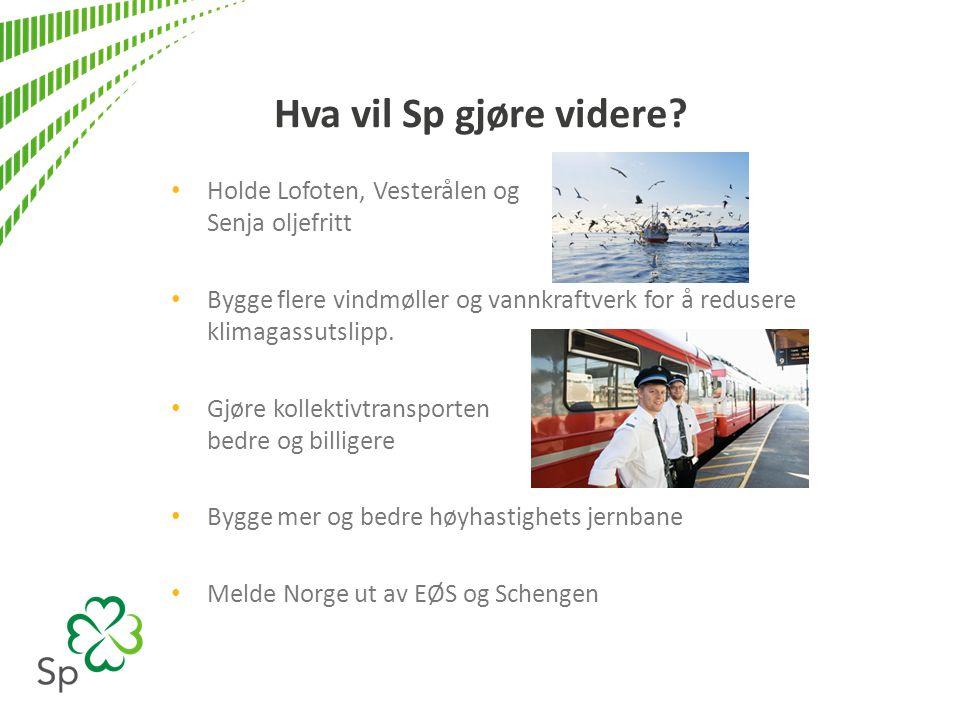 Hva vil Sp gjøre videre? • Holde Lofoten, Vesterålen og Senja oljefritt • Bygge flere vindmøller og vannkraftverk for å redusere klimagassutslipp. • G