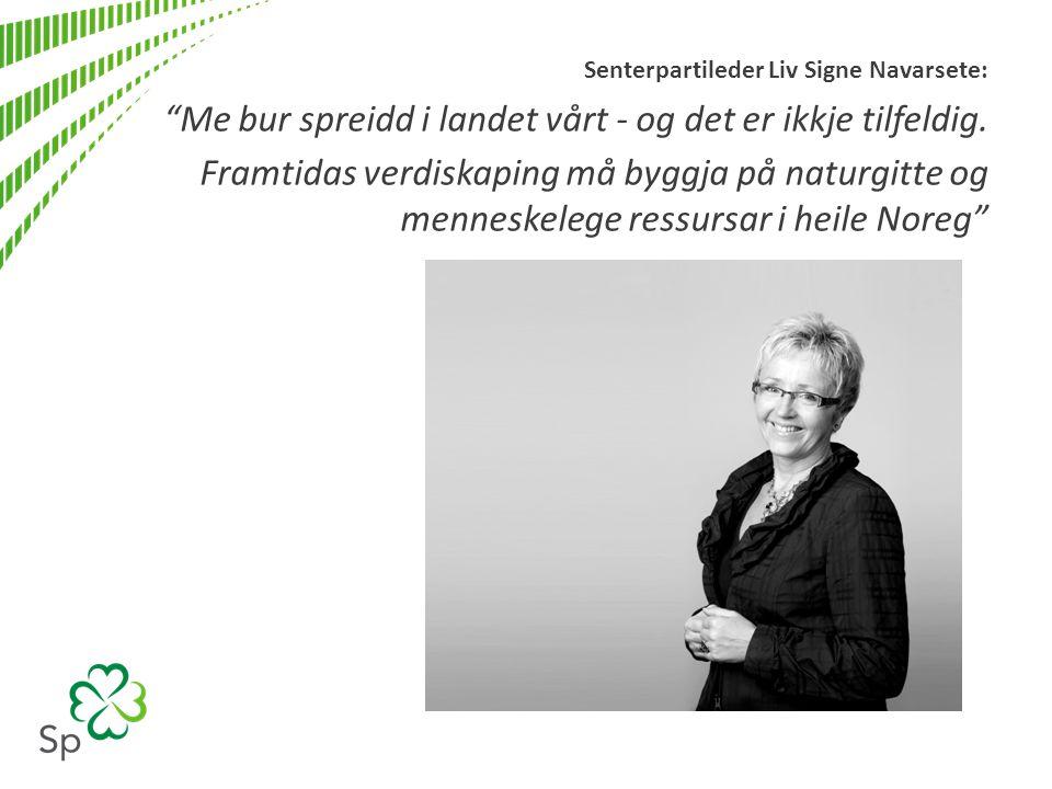 """Senterpartileder Liv Signe Navarsete: """"Me bur spreidd i landet vårt - og det er ikkje tilfeldig. Framtidas verdiskaping må byggja på naturgitte og men"""