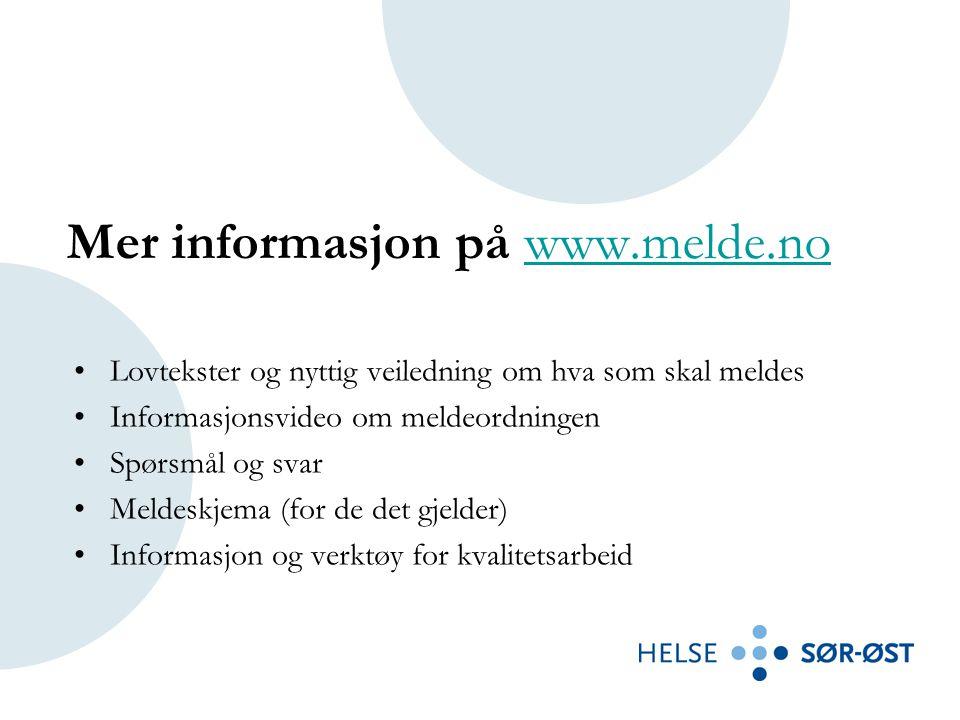 Mer informasjon på www.melde.nowww.melde.no •Lovtekster og nyttig veiledning om hva som skal meldes •Informasjonsvideo om meldeordningen •Spørsmål og