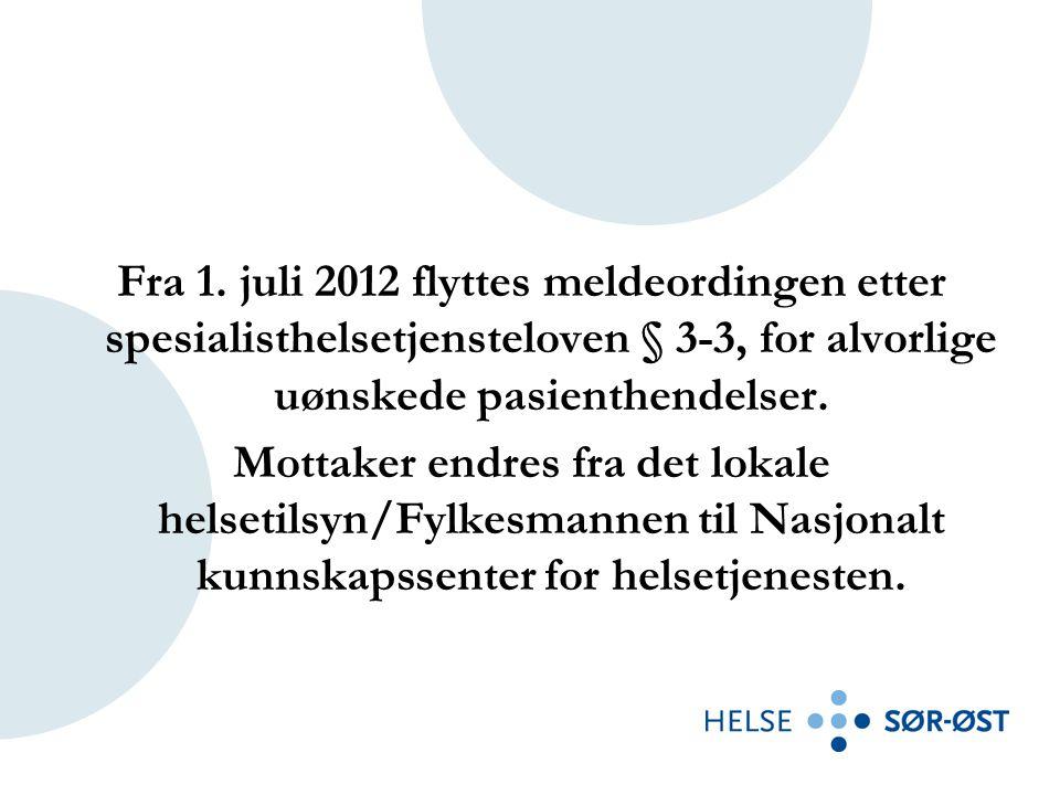 Fra 1. juli 2012 flyttes meldeordingen etter spesialisthelsetjensteloven § 3-3, for alvorlige uønskede pasienthendelser. Mottaker endres fra det lokal