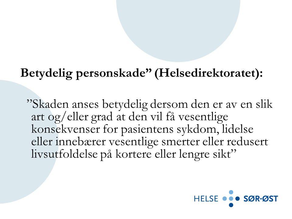 """Betydelig personskade"""" (Helsedirektoratet): """"Skaden anses betydelig dersom den er av en slik art og/eller grad at den vil få vesentlige konsekvenser f"""