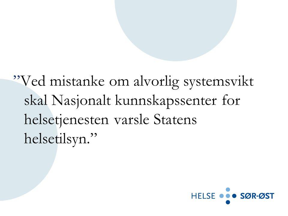"""""""Ved mistanke om alvorlig systemsvikt skal Nasjonalt kunnskapssenter for helsetjenesten varsle Statens helsetilsyn."""""""