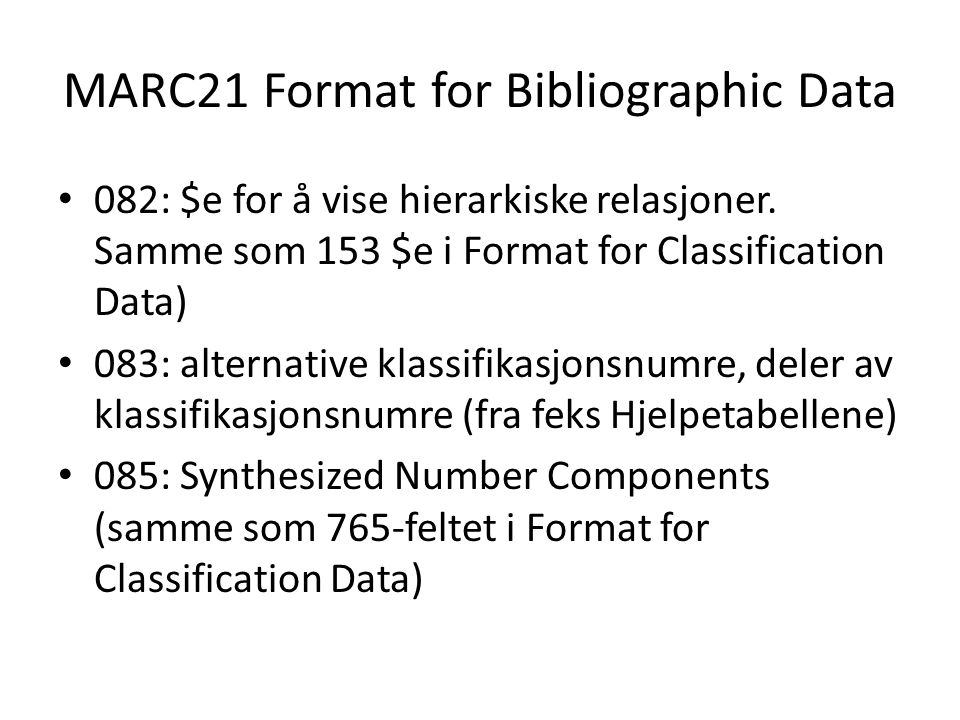 MARC21 Format for Bibliographic Data • 082: $e for å vise hierarkiske relasjoner.