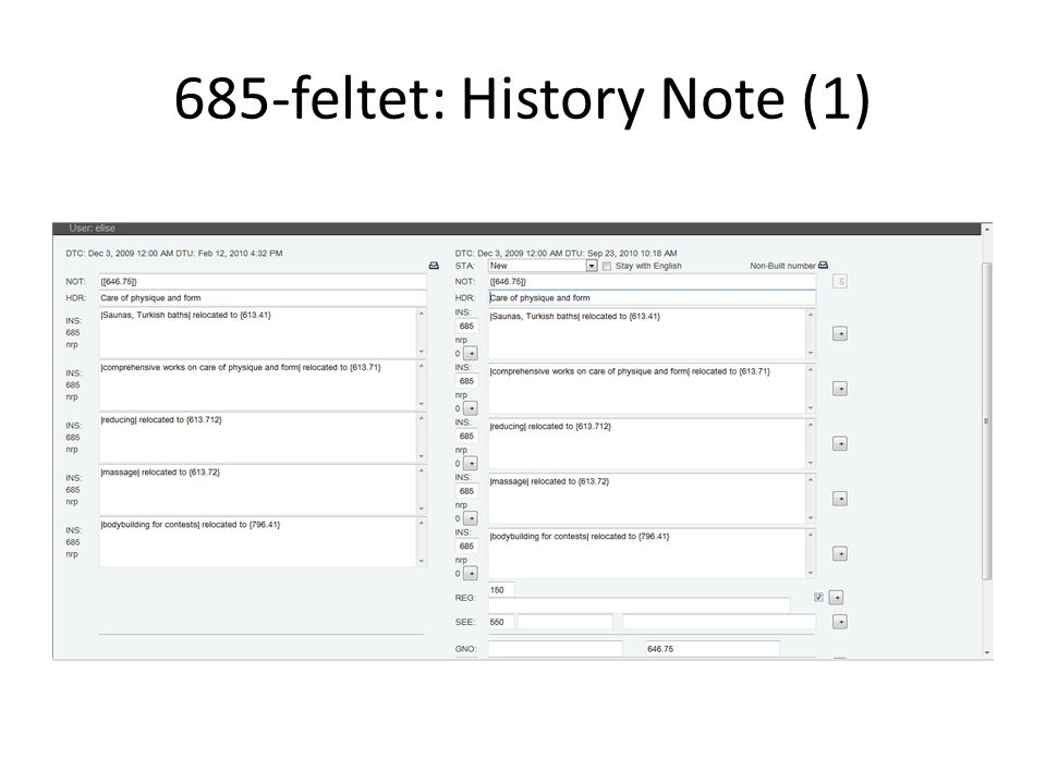685-feltet: History Note (2) • Henvisninger mellom DDK5 og DDC22/23 • Utvidelser (der numre var forkortet i DDK5) • Endringer (mellom DDC21 og DDC22/23) • Opphørte numre • Inkluderer dato for endring • Kan brukes av systemsleverandører for å samle dokumenter med forskjellige versjoner av klassifikasjonsnumre