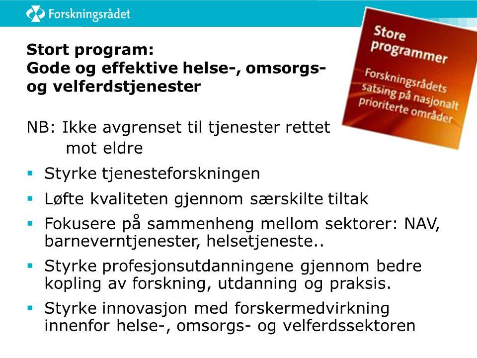 Stort program: Gode og effektive helse-, omsorgs- og velferdstjenester NB: Ikke avgrenset til tjenester rettet mot eldre  Styrke tjenesteforskningen