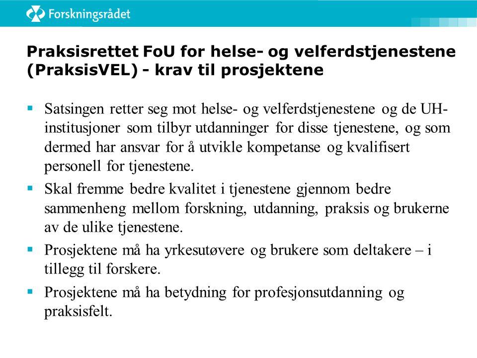 Praksisrettet FoU for helse- og velferdstjenestene (PraksisVEL) - krav til prosjektene  Satsingen retter seg mot helse- og velferdstjenestene og de U