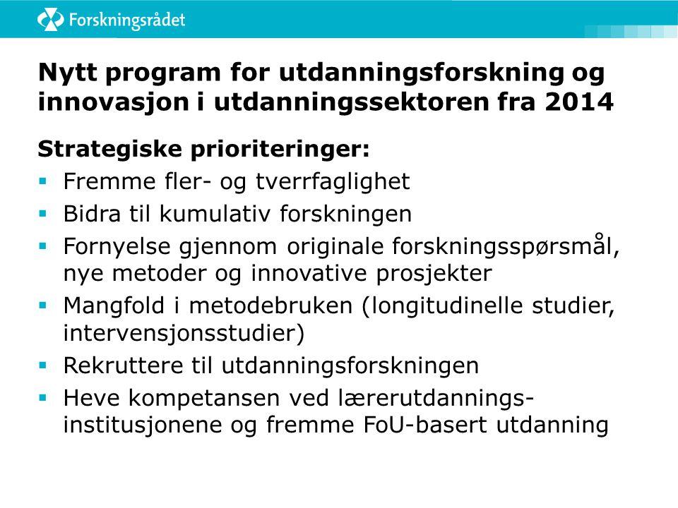 Nytt program for utdanningsforskning og innovasjon i utdanningssektoren fra 2014 Strategiske prioriteringer:  Fremme fler- og tverrfaglighet  Bidra