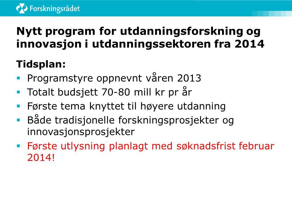 Nytt program for utdanningsforskning og innovasjon i utdanningssektoren fra 2014 Tidsplan:  Programstyre oppnevnt våren 2013  Totalt budsjett 70-80