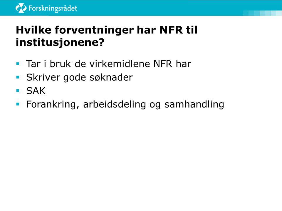 Hvilke forventninger har NFR til institusjonene?  Tar i bruk de virkemidlene NFR har  Skriver gode søknader  SAK  Forankring, arbeidsdeling og sam