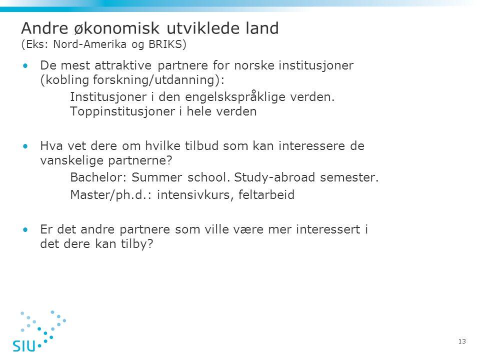 Andre økonomisk utviklede land (Eks: Nord-Amerika og BRIKS) •De mest attraktive partnere for norske institusjoner (kobling forskning/utdanning): Insti