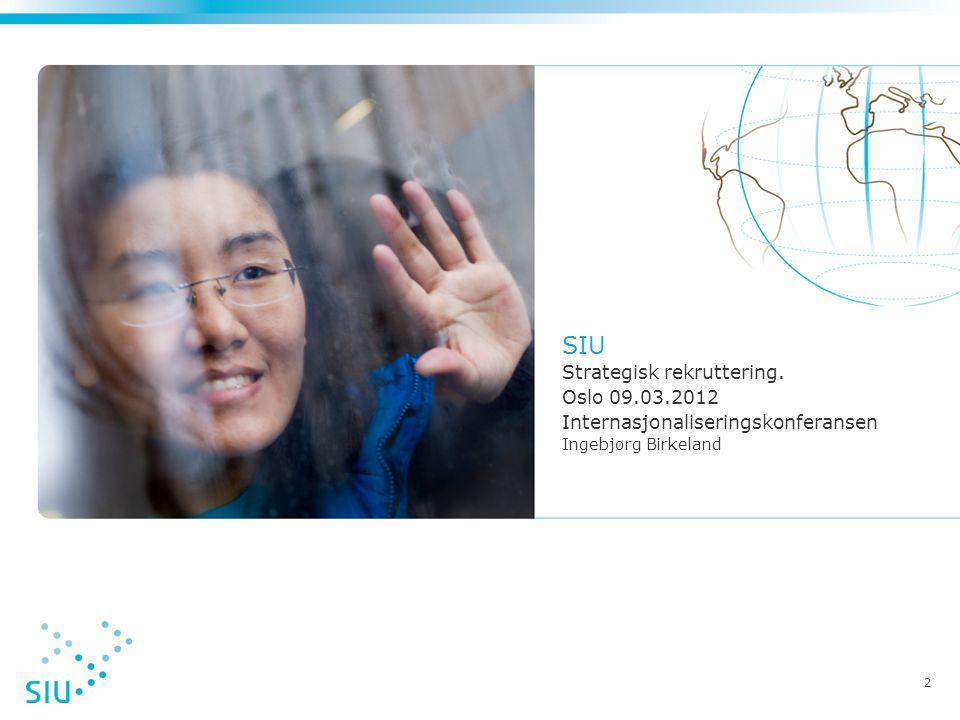 2 SIU Strategisk rekruttering. Oslo 09.03.2012 Internasjonaliseringskonferansen Ingebjørg Birkeland