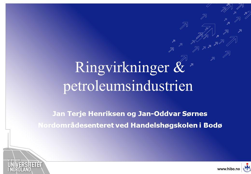 OMJ-98 Ringvirkninger & petroleumsindustrien Jan Terje Henriksen og Jan-Oddvar Sørnes Nordområdesenteret ved Handelshøgskolen i Bodø