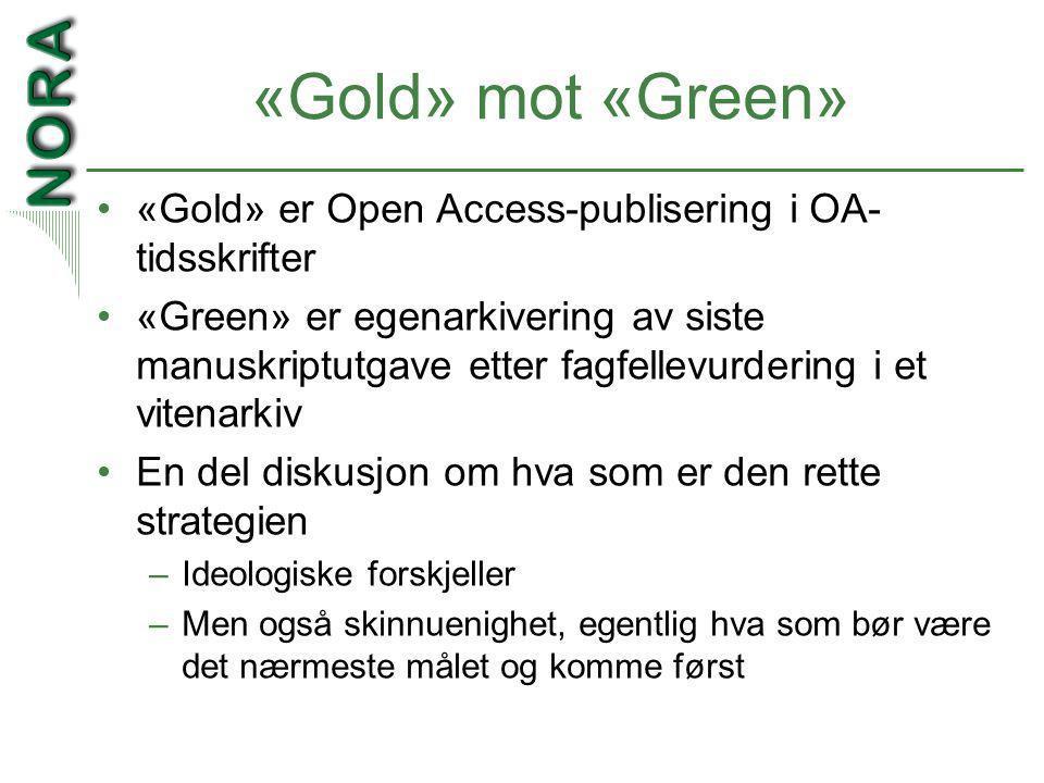«Gold» mot «Green» •«Gold» er Open Access-publisering i OA- tidsskrifter •«Green» er egenarkivering av siste manuskriptutgave etter fagfellevurdering i et vitenarkiv •En del diskusjon om hva som er den rette strategien –Ideologiske forskjeller –Men også skinnuenighet, egentlig hva som bør være det nærmeste målet og komme først