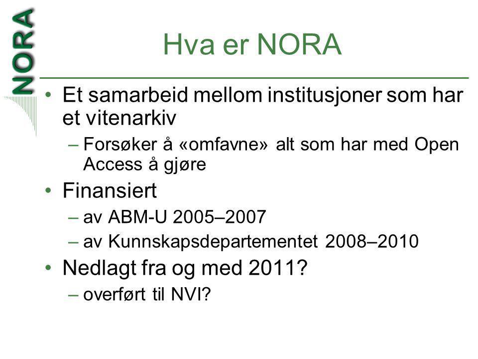 Hva er NORA •Et samarbeid mellom institusjoner som har et vitenarkiv –Forsøker å «omfavne» alt som har med Open Access å gjøre •Finansiert –av ABM-U 2005–2007 –av Kunnskapsdepartementet 2008–2010 •Nedlagt fra og med 2011.