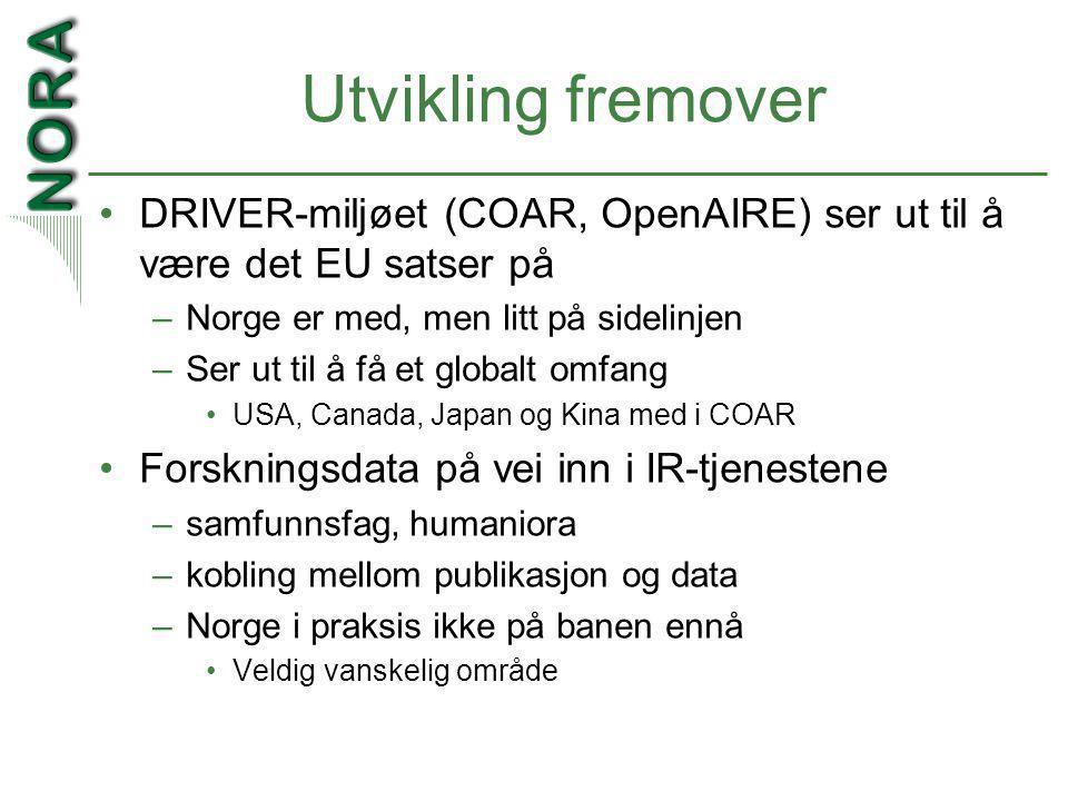 Utvikling fremover •DRIVER-miljøet (COAR, OpenAIRE) ser ut til å være det EU satser på –Norge er med, men litt på sidelinjen –Ser ut til å få et globalt omfang •USA, Canada, Japan og Kina med i COAR •Forskningsdata på vei inn i IR-tjenestene –samfunnsfag, humaniora –kobling mellom publikasjon og data –Norge i praksis ikke på banen ennå •Veldig vanskelig område