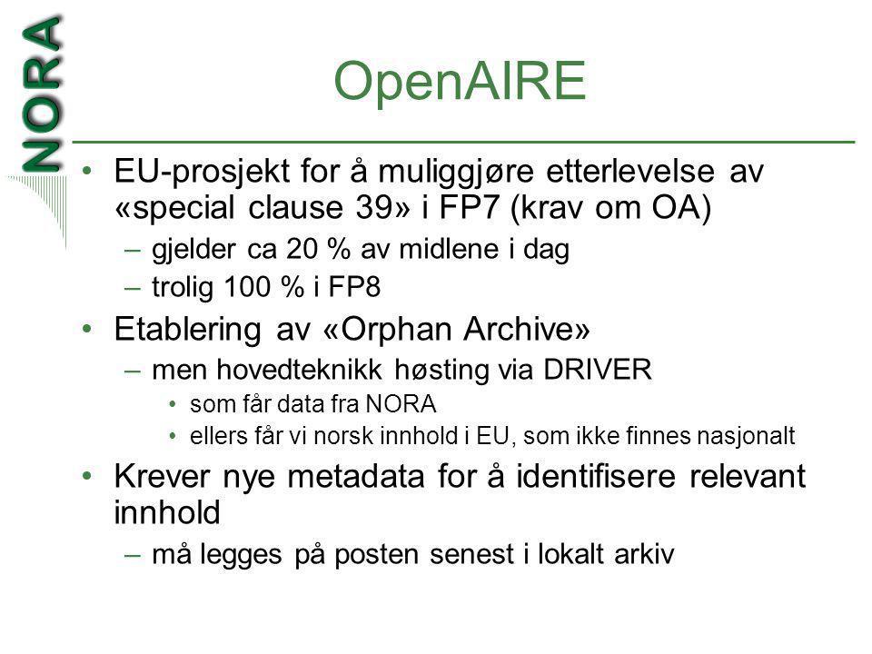 OpenAIRE •EU-prosjekt for å muliggjøre etterlevelse av «special clause 39» i FP7 (krav om OA) –gjelder ca 20 % av midlene i dag –trolig 100 % i FP8 •Etablering av «Orphan Archive» –men hovedteknikk høsting via DRIVER •som får data fra NORA •ellers får vi norsk innhold i EU, som ikke finnes nasjonalt •Krever nye metadata for å identifisere relevant innhold –må legges på posten senest i lokalt arkiv