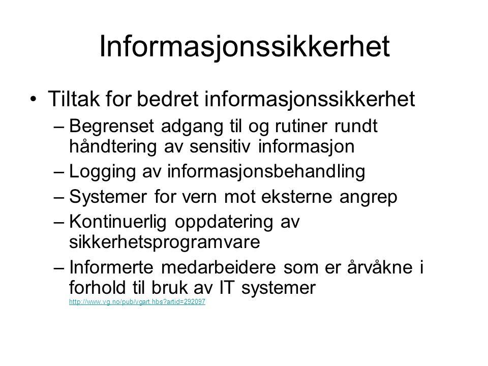 Informasjonssikkerhet •Tiltak for bedret informasjonssikkerhet –Begrenset adgang til og rutiner rundt håndtering av sensitiv informasjon –Logging av i