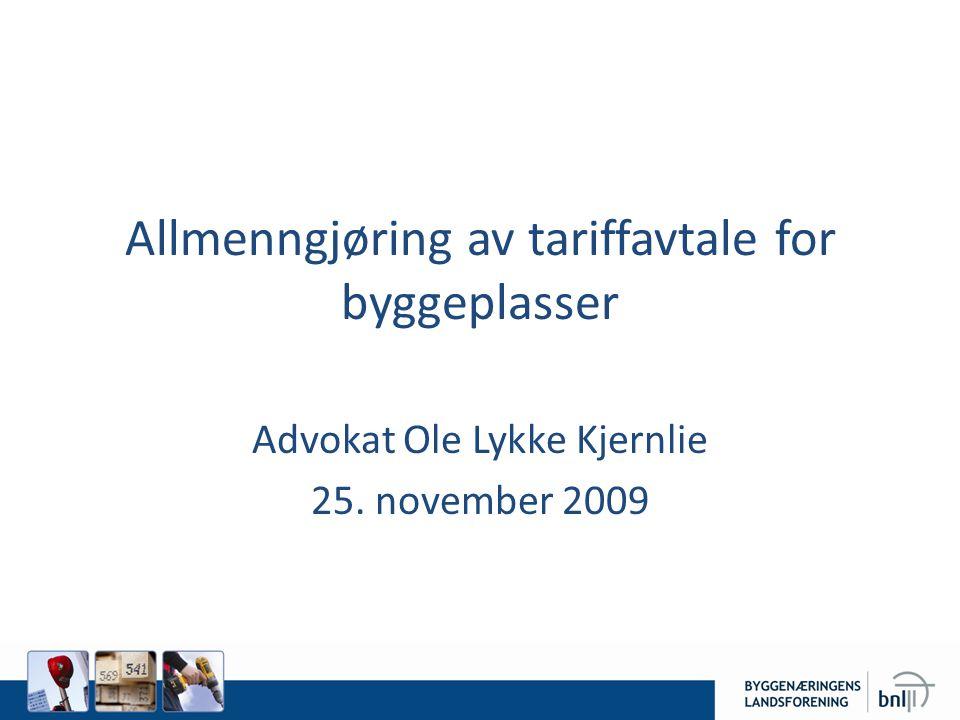 Forskrift om tariffavtale på byggeplass • Hjemmel: Lov om allmenngjøring av tariffavtaler kom i 1994 (EØS) • Formål: Lovens formål er å sikre utenlandske arbeidstakere lønns- og arbeidsvilkår som er likeverdige med de vilkår norske arbeidstakere har, og å hindre konkurransevridning til ulempe for det norske arbeidsmarkedet. • Tariffnemnda: Behandler krav om allmenngjøring av tariffavtaler • Forskriften er gitt av Tariffnemnda (2006) 2