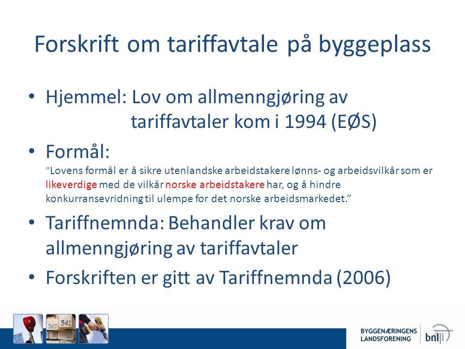 """Forskrift om tariffavtale på byggeplass • Hjemmel: Lov om allmenngjøring av tariffavtaler kom i 1994 (EØS) • Formål: """" Lovens formål er å sikre utenla"""