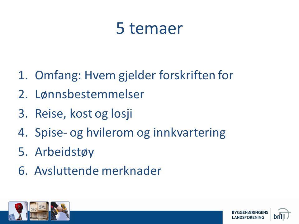 5 temaer 1.Omfang: Hvem gjelder forskriften for 2.Lønnsbestemmelser 3.Reise, kost og losji 4.Spise- og hvilerom og innkvartering 5.Arbeidstøy 6. Avslu
