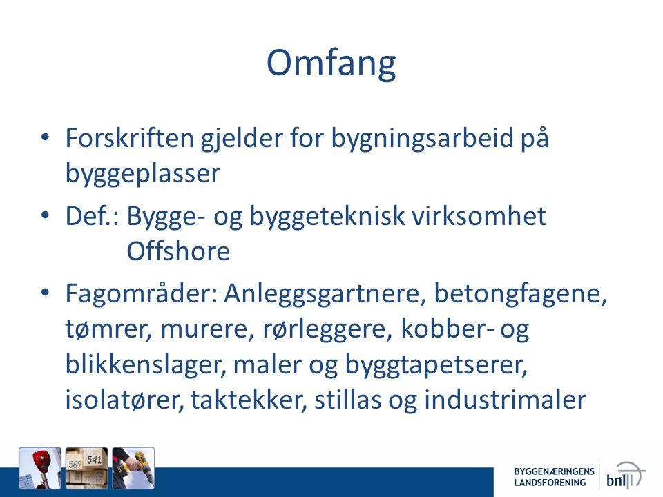 Omfang • Forskriften gjelder for bygningsarbeid på byggeplasser • Def.: Bygge- og byggeteknisk virksomhet Offshore • Fagområder: Anleggsgartnere, beto