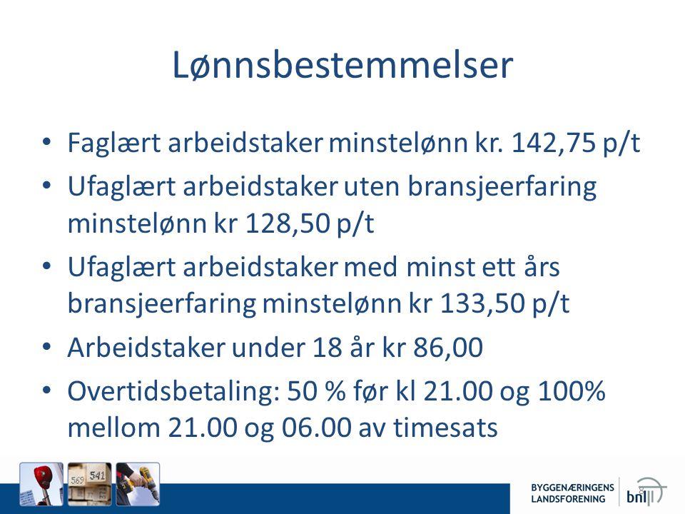 Lønnsbestemmelser • Faglært arbeidstaker minstelønn kr. 142,75 p/t • Ufaglært arbeidstaker uten bransjeerfaring minstelønn kr 128,50 p/t • Ufaglært ar