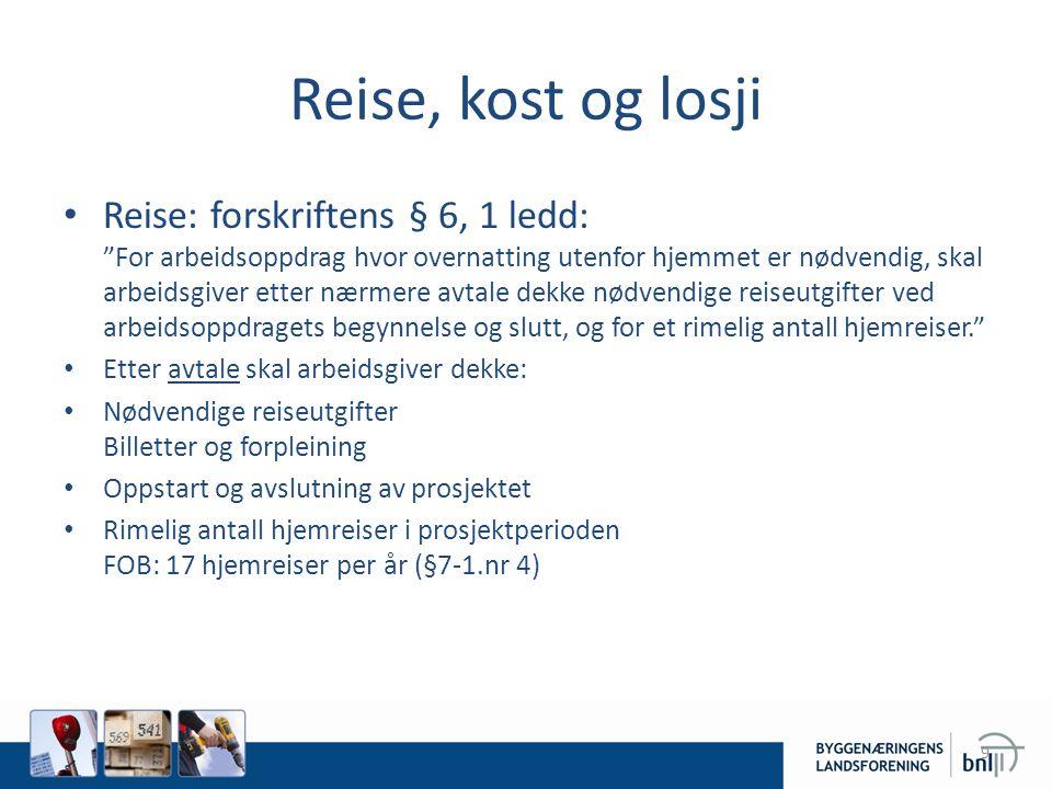 """Reise, kost og losji • Reise: forskriftens § 6, 1 ledd: """"For arbeidsoppdrag hvor overnatting utenfor hjemmet er nødvendig, skal arbeidsgiver etter nær"""