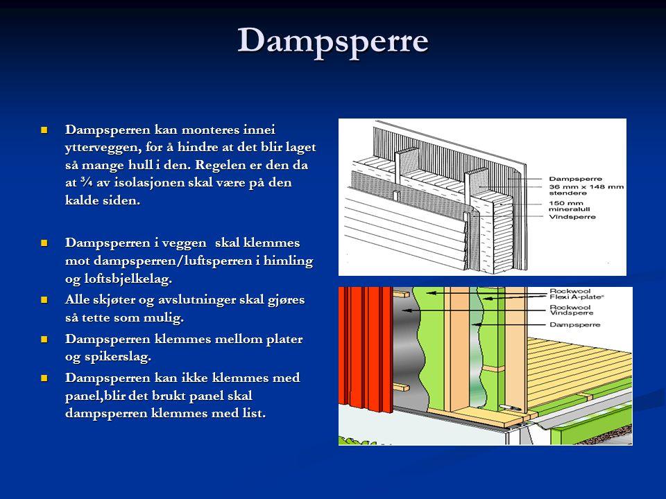 Dampsperre  Dampsperren kan monteres innei ytterveggen, for å hindre at det blir laget så mange hull i den. Regelen er den da at ¾ av isolasjonen ska