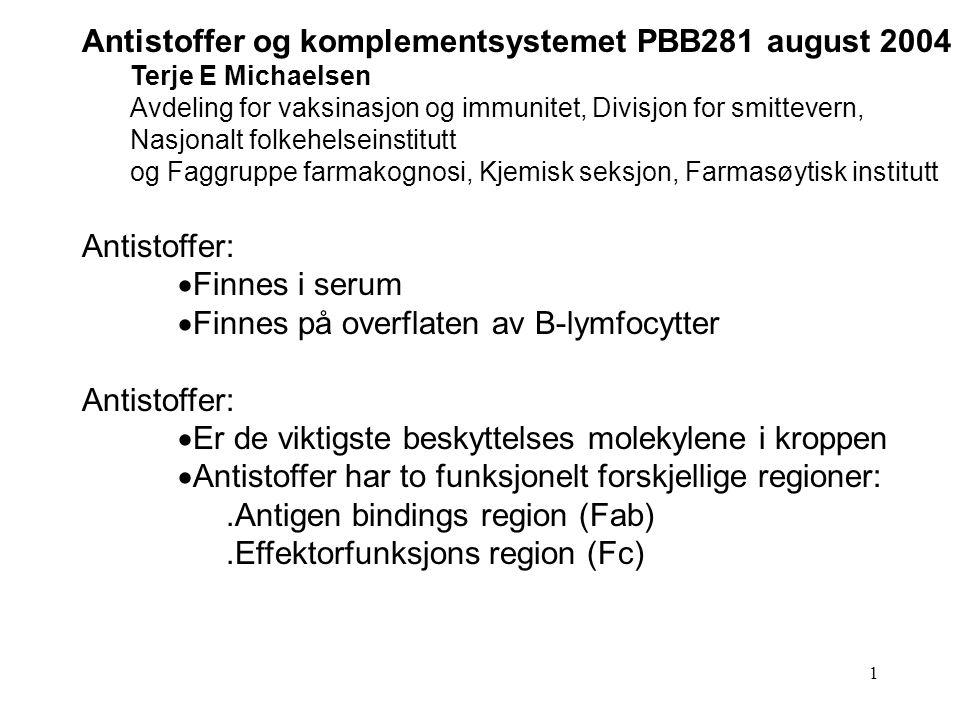 1 Antistoffer og komplementsystemet PBB281 august 2004 Terje E Michaelsen Avdeling for vaksinasjon og immunitet, Divisjon for smittevern, Nasjonalt fo