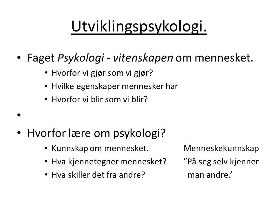 Utviklingspsykologi.• Faget Psykologi - vitenskapen om mennesket.