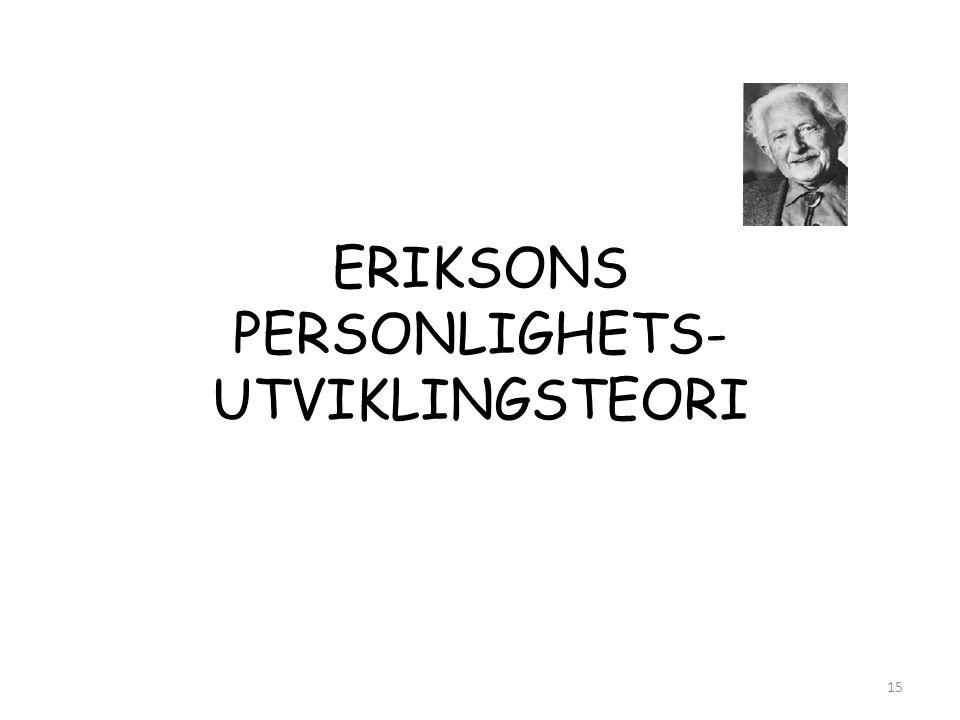 ERIKSONS PERSONLIGHETS- UTVIKLINGSTEORI 15
