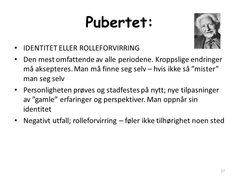 Pubertet: • IDENTITET ELLER ROLLEFORVIRRING • Den mest omfattende av alle periodene.