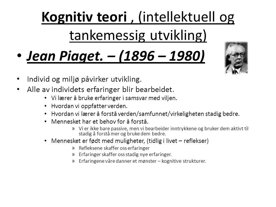 Kognitiv teori, (intellektuell og tankemessig utvikling) • Jean Piaget.