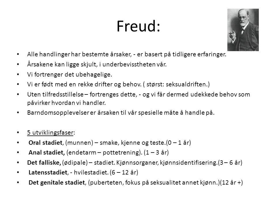 Freud: • Alle handlinger har bestemte årsaker, - er basert på tidligere erfaringer.