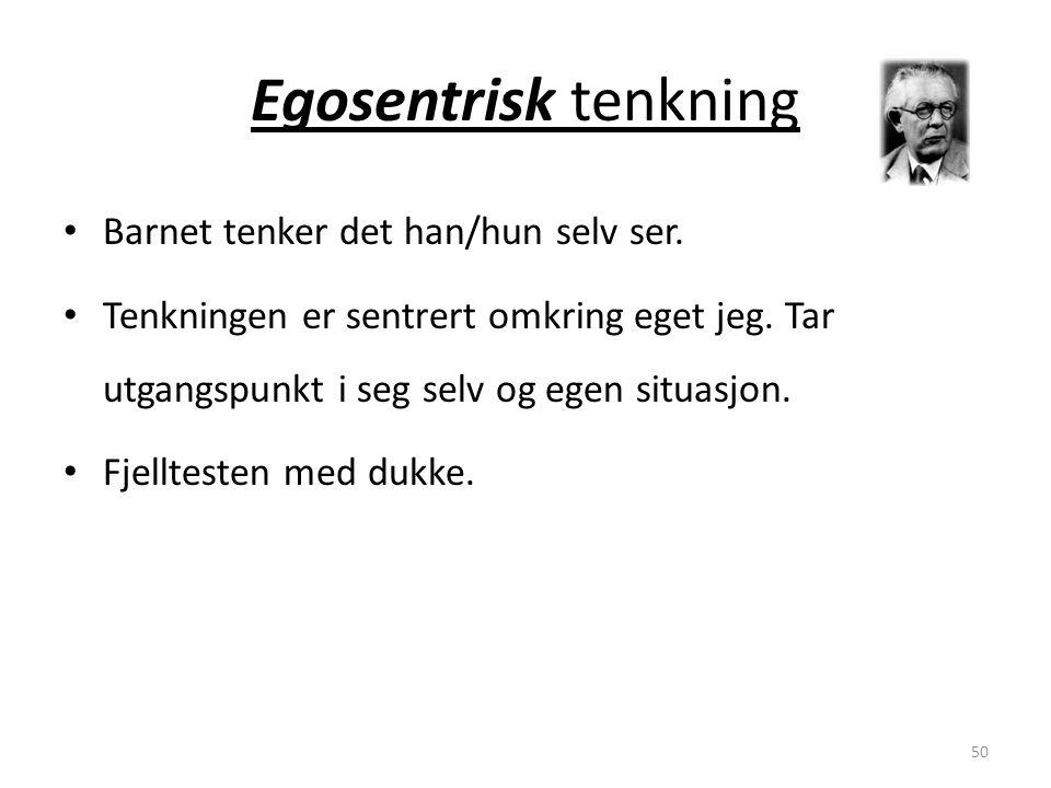 Magne Jensen 200850 Egosentrisk tenkning • Barnet tenker det han/hun selv ser.