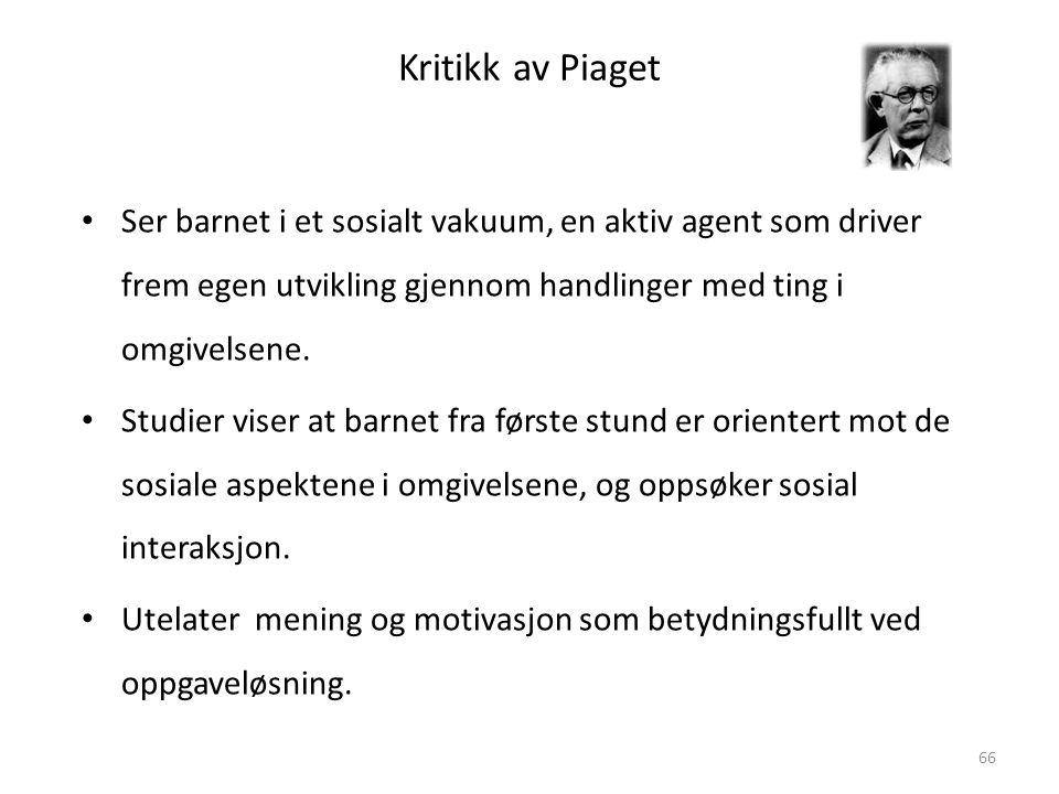 Magne Jensen 200866 Kritikk av Piaget • Ser barnet i et sosialt vakuum, en aktiv agent som driver frem egen utvikling gjennom handlinger med ting i omgivelsene.