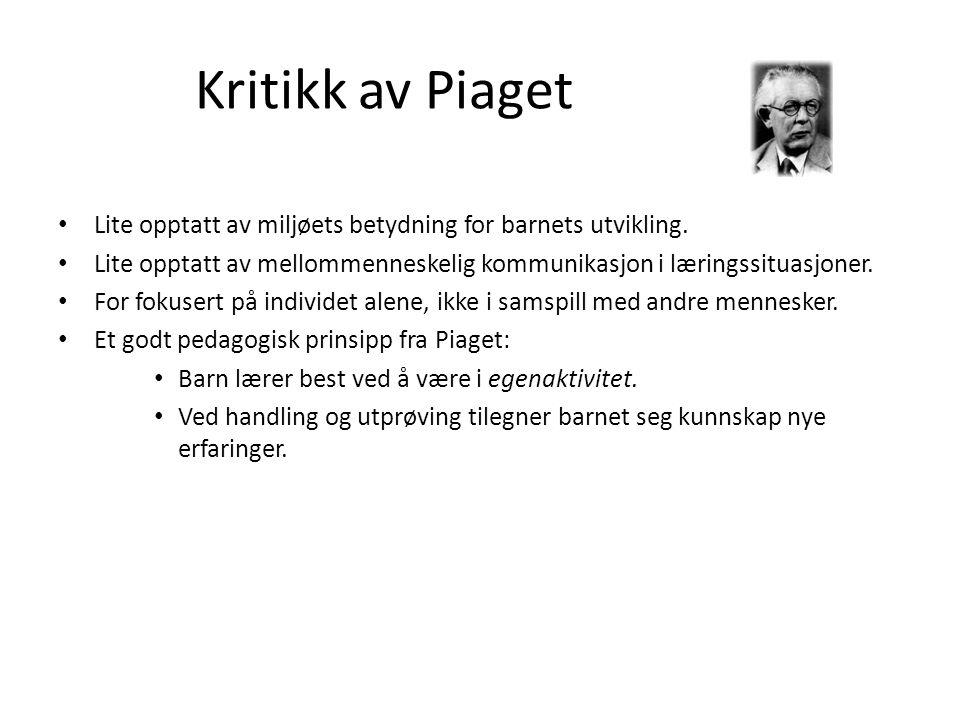 Kritikk av Piaget • Lite opptatt av miljøets betydning for barnets utvikling.