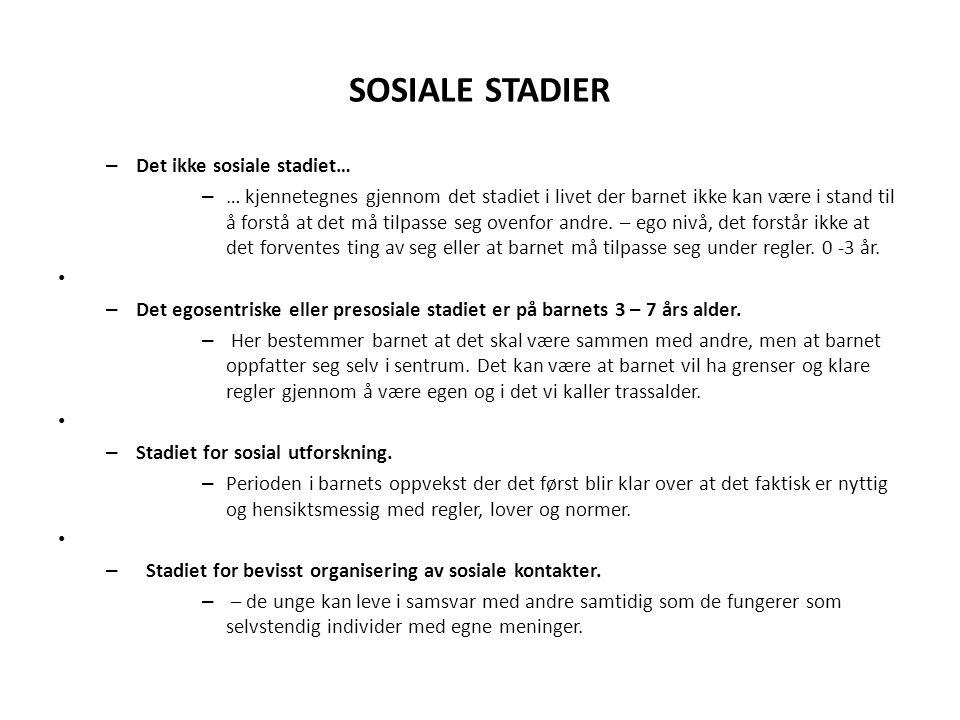 SOSIALE STADIER – Det ikke sosiale stadiet… – … kjennetegnes gjennom det stadiet i livet der barnet ikke kan være i stand til å forstå at det må tilpasse seg ovenfor andre.