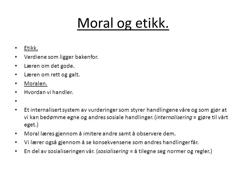 Moral og etikk.• Etikk. • Verdiene som ligger bakenfor.