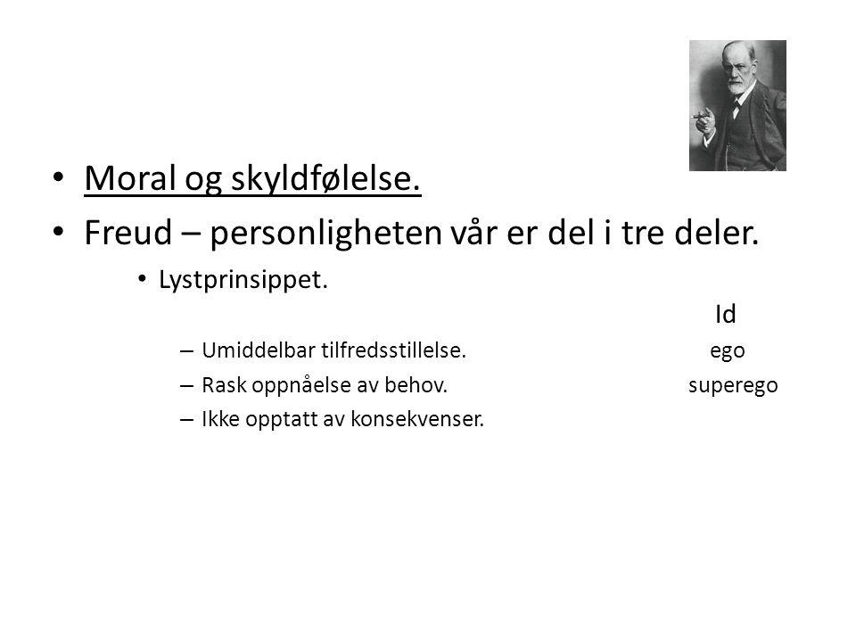 • Moral og skyldfølelse.• Freud – personligheten vår er del i tre deler.